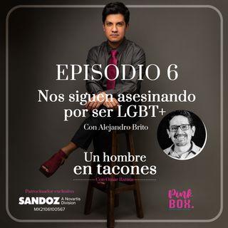 Ep 06 Nos siguen asesinando por ser LGBT+ con Alejandro Brito