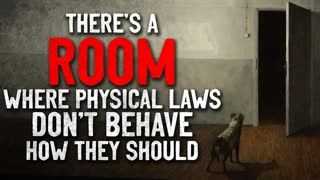 """""""There's a room where physical laws don't behave how they should"""" Creepypasta"""