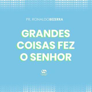 GRANDES COISAS FEZ O SENHOR // pr. Ronaldo Bezerra