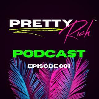 Pretty Rich™ Podcast - Episode 001