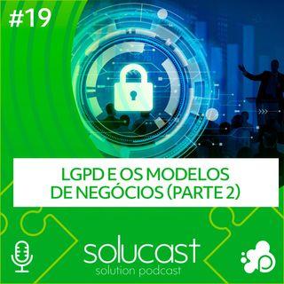 #19 - LGPD e os modelos de negócios (parte 02)