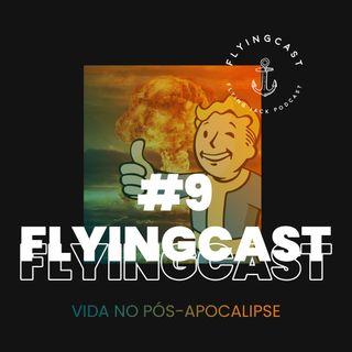 FlyingCast #9 - Vida no pós-apocalipse