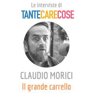 Le interviste: Claudio Morici, Il grande carrello