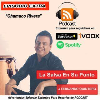 EPISODIO EXTRA-Chamaco Rivera