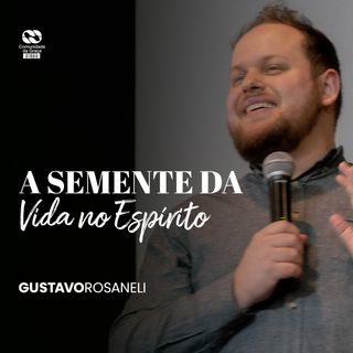 A semente da vida do Espírito // Gustavo Rosaneli