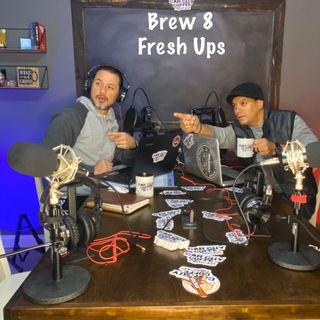 Brew 8 - Fresh Ups