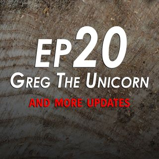 20 - Greg the Unicorn (and more updates)