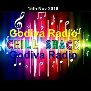 15th November 2019 The Friday Chill Shack on Godiva Radio with Gray helping you to Chill and Relax.