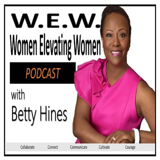 Episode 2 Betty Hines Business Strategist and the W.E.W-COURAGE PILLAR