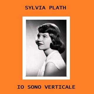 S. Plath - Io sono verticale