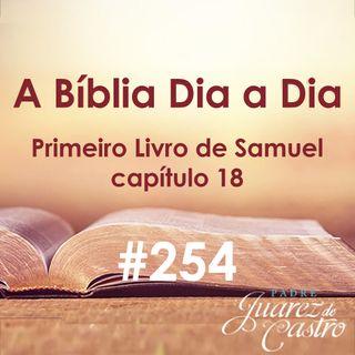 Curso Bíblico 254 - Primeiro Livro de Samuel 18 - A inveja de Saul, Casamento de Davi - Padre Juarez de Castro