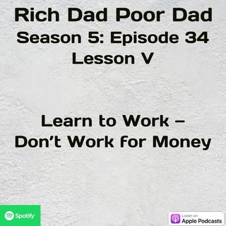 Rich Dad Poor Dad | S5 - E34 | Lesson VI | Learn to Work -- Don't Work for Money