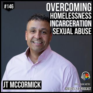 146: JT McCormick | Homeless, Prison, and Abuse to Multi-Millionaire
