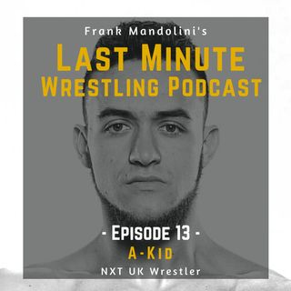 Ep. 13: A-Kid, NXT UK