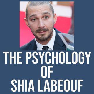 The Psychology of Shia LaBeouf