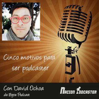 Nación Podcaster 110 Cinco motivos para ser podcaster, con David Ochoa