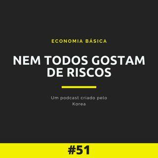 Economia Básica - Nem todos gostam de riscos - 51
