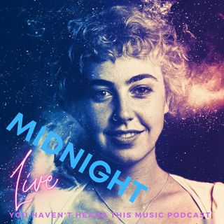You haven't heard this music podcast. Midnight LIVE!!!