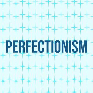 Perfectionism (Deep Dive)(2018 Rerun)