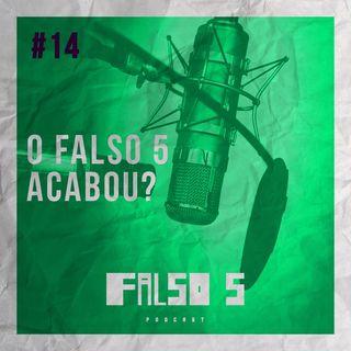 Falso 5 #14 - O Falso 5 acabou?