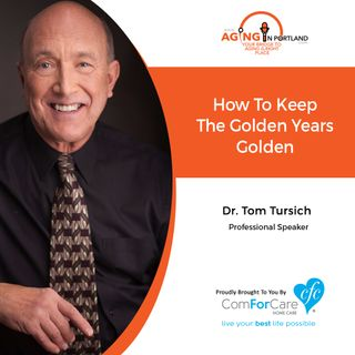1/9/19: Dr. Tom Tursich with Dr. Tom Tursich | How To Keep The Golden Years Golden | Aging in Portland with Mark Turnbull