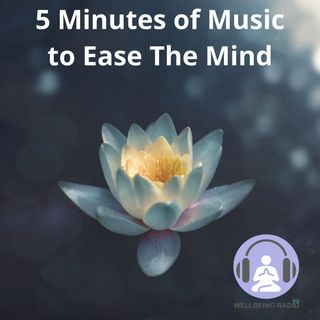 5 Minutes Of Music To Ease The Mind