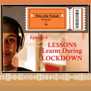 Ep. 4 Lessons Learnt During Lockdown