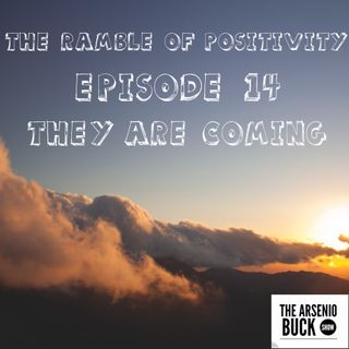 The Ramble of Positivity: Episode 14 - They're Coming!