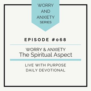 #068 Worry and Anxiety: The Spiritual Aspect