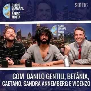 DS_S01E16 - 23 de Novembro - DANILO GENTILI, BETÂNIA, CAETANO, SANDRA ANNEMBERG E VICENZO