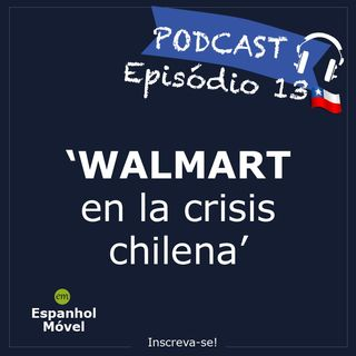 Episodio 13 - 🇨🇱 Wallmart en la crisis chilena