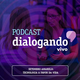 #014 - Podcast Dialogando - Setembro Amarelo: como a tecnologia pode ajudar na prevenção do suicídio