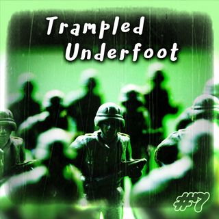 Trampled Underfoot - 007 - Old Toys, Green Soldiers and Cap Guns