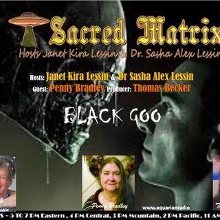 Penny Bradley ~ Black Goo-09/15/19 ~ Sacred Matrix ~Janet & Dr Sasha Lessin