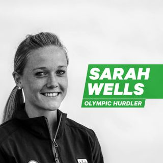 Olympic Hurdler Sarah Wells: Catalyze Self-Belief with Action [Episode 20]