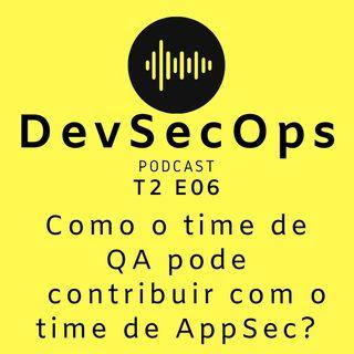 #06 - Como o time de QA pode contribuir com o time de AppSec?