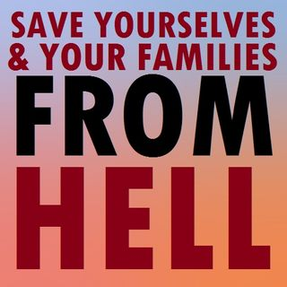 Save Yourselves and your Families from the Hellfire!