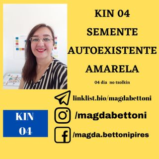 KIN 4 - SEMENTE AUTOEXISTENTE AMARELA - 1ª Onda Encantada do Tzolkin