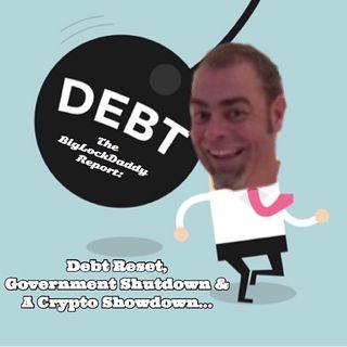 Debt Reset, Gov't Shutdown, Crypto Showdown???
