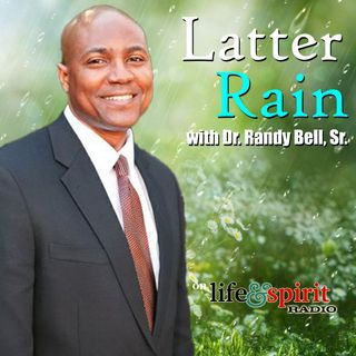 Latter Rain with Dr. Randy Bell, Sr.