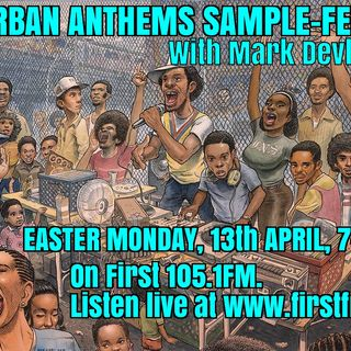Urban Anthems Sample-Fest, First FM, 13/4/20