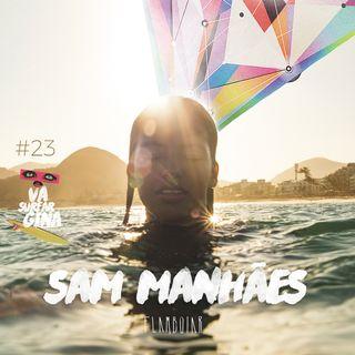 23 - A visão autêntica que Sam Manhães traz para o surf