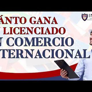 ¿Cuánto Gana Un Licenciado En Comercio Internacional