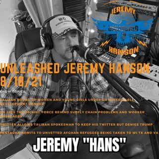 Unleashed Jeremy Hanson 8/18/21 UN Agenda 2030 supply chain problems Afghan people to be injected into WI TX and VA