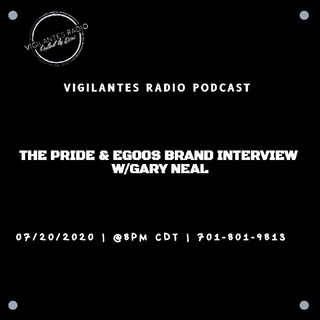 The Pride & Egoos Brand Interview w/Gary Neal.