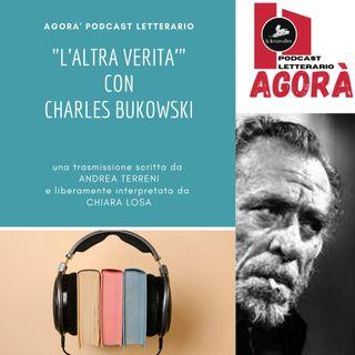 """Charles Bukowski e """"L'altra verità"""""""