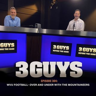 West Virginia Football Over And Under With The Mountaineers (Episode 304)