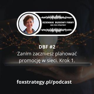 DBF #2: Zanim zaczniesz planować promocję w sieci. Krok pierwszy. [MARKETING]