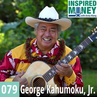 079: From Farming to Grammy Awards, Live What You Preach | George Kahumoku, Jr.