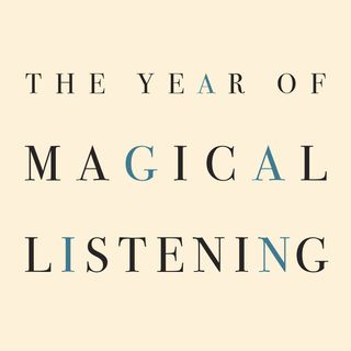 The Year of Magical Listening